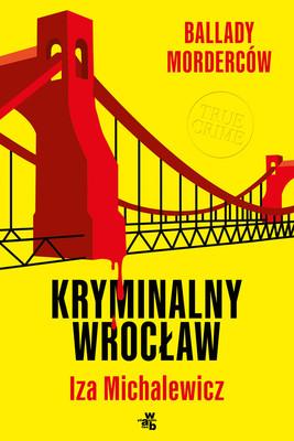 Iza Michalewicz - Ballady morderców. Kryminalny Wrocław