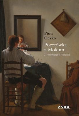 Piotr Oczko - Pocztówka z Mokum. 21 opowieści o Holandii
