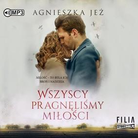 Agnieszka Jeż - Wszyscy pragnęliśmy miłości