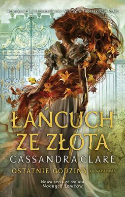 Cassandra Clare - Łańcuch ze złota. Ostatnie godziny. Tom 1
