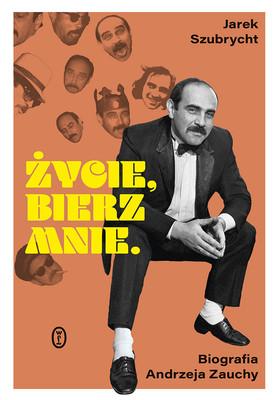 Jarosław Szubrycht - Życie, bierz mnie. Biografia A. Zauchy