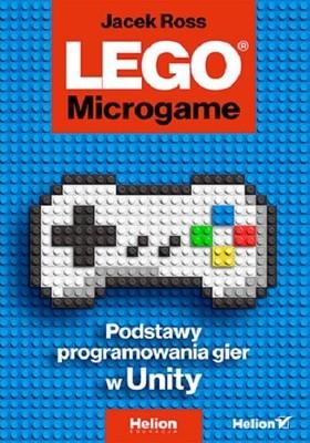 Jacek Ross - LEGO Microgame. Podstawy programowania gier w Unity