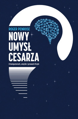 Roger Penrose - Nowy umysł cesarza. O komputerach, umyśle i prawach fizyki / Roger Penrose - The Emperor's New Mind: Concerning Computers, Minds And The Laws Of Physics