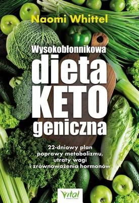 Naomi Whittel - Wysokobłonnikowa dieta ketogeniczna. 22-dniowy plan poprawy metabolizmu, utraty wagi i zrównoważenia hormonów