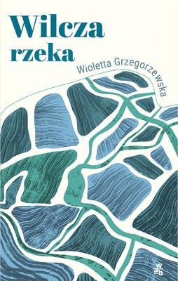 Wioletta Grzegorzewska - Wilcza rzeka