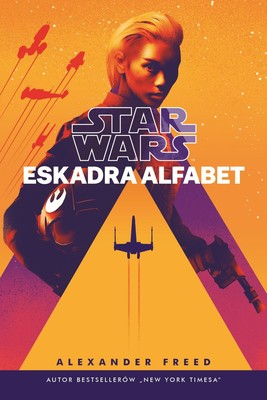 Alexander Freed - Star Wars. Eskadra Alfabet