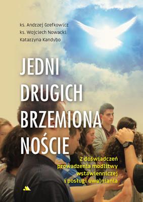 Andrzej Grefkowicz, Wojciech Nowacki, Katarzyna Kandybo - Jedni drugich brzemiona noście