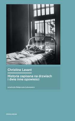 Christine Lavant - Historia zapisana na drzwiach i dwie inne opowieści