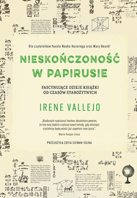 Irene Vallejo - Nieskończoność w papirusie. Fascynujące dzieje książki od czasów starożytnych / Irene Vallejo - El Infinito En Un Junco: La Invención De Los Libros En El Mundo Antiguo