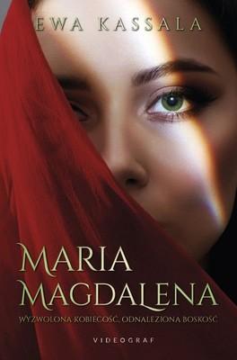 Ewa Kassala - Maria Magdalena. Wyzwolona kobiecość, odnaleziona boskość