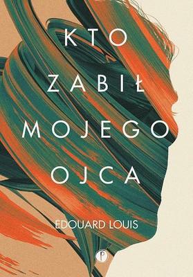 Édouard Louis - Kto zabił mojego ojca