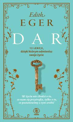 Edith Eger - Dar. 12 lekcji, dzięki któym odmienisz swoje życie