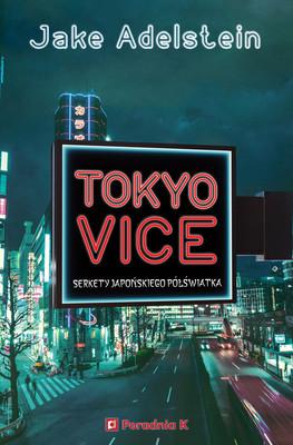 Jake Adelstein - Tokyo Vice. Sekrety japońskiego półświatka