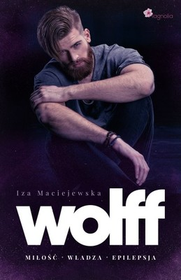 Iza Maciejewska - Wolff. Miłość, władza, epilepsja