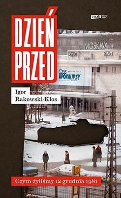 Igor Rakowski-Kłos - Dzień przed. Czym żyliśmy 12 grudnia 1981