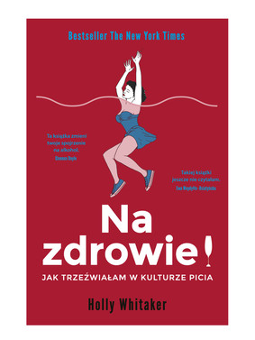 Holly Whitaker - Na zdrowie! Jak trzeźwiałam w kulturze picia / Holly Whitaker - Quit Like A Women.The Radical Choice To Not Drink In ACulture Obsessed With Alcohol