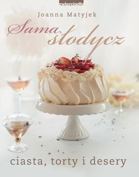 Joanna Matyjek - Sama słodycz. Ciasta, torty i desery