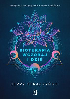 Jerzy Strączyński - Bioterapia wczoraj i dziś. Medycyna energetyczna w teorii i praktyce
