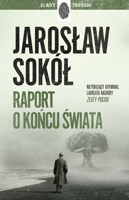 Jarosław Sokół - Raport o końcu świata