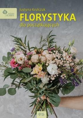 Justyna Krulczuk - Florystyka dla początkujących