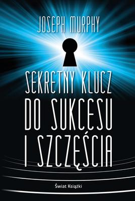 Joseph Murphy - Sekretny klucz do sukcesu i szczęścia