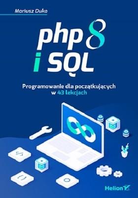 Mariusz Duka - PHP 8 i SQL. Programowanie dla początkujących w 43 lekcjach