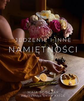 Maia Sobczak - Jedzenie i inne namiętności