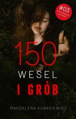 Magdalena Kubasiewicz - 150 wesel i grób. Tom 3