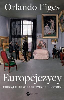 Orlando Figes - Europejczycy. Początki kosmopolitycznej kultury / Orlando Figes - The Europeans…