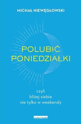 Michał Niewęgłowski - Polubić poniedziałki, czyli bliżej siebie nie tylko w weekendy