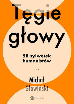 Michał Głowiński - Tęgie głowy. 58 sylwetek humanistów