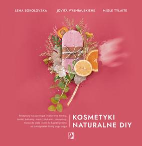 Lena Sokolovska, Migle Tylaite - Kosmetyki naturalne DIY
