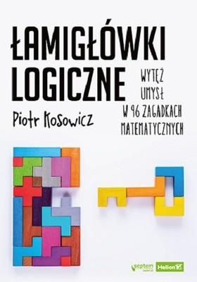 Piotr Kosowicz - Łamigłówki logiczne. Wytęż umysł w 96 zagadkach matematycznych