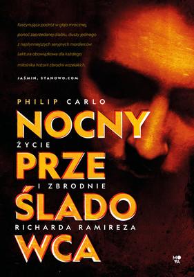 Philip Carlo - Nocny prześladowca: Życie i zbrodnie Richarda Ramireza