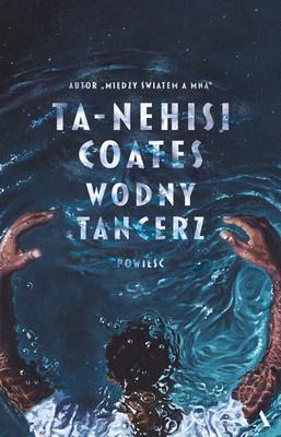 Ta-Nehisi Coates - Wodny tancerz / Ta-Nehisi Coates - Water Dancer
