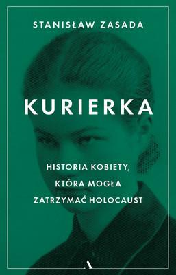 Stanisław Zasada - Kurierka. Historia kobiety, która mogła zatrzymać Holocaust