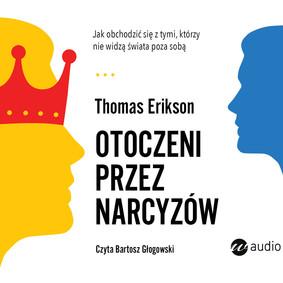 Thomas Erikson - Otoczeni przez narcyzów. Jak obchodzić się z tymi, którzy nie widzą świata poza sobą / Thomas Erikson - Omgiven Av Narcissister