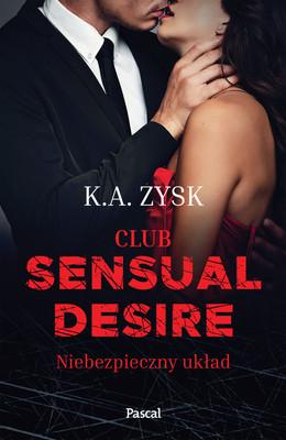 K.A. Zysk - Club sensual desire. Niebezpieczny układ