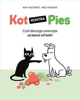 Kot Nieteraz, Pies Nierusz - Kot kontra Pies. Czyli dlaczego zwierzęta są lepsze od ludzi