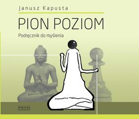 Janusz Kapusta - Pion Poziom. Podręcznik do myślenia. Część 2