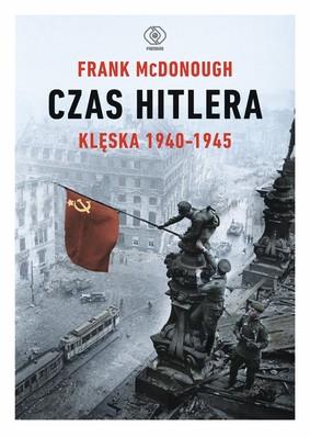 Frank McDonough - Czas Hitlera. Klęska 1940-1945. Tom 2