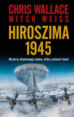 Chris Wallace, Mitch Weiss - Hiroszima 1945