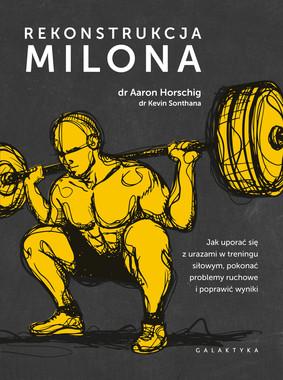 Aaron Horschig, Kevin Sonthana - Rekonstrukcja Milona. Jak uporać się z urazami w treningu siłowym, pokonać problemy ruchowe i poprawić wyniki