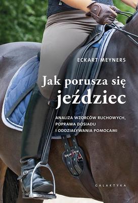 Eckart Meyners - Jak porusza się jeździec. Analiza wzorców ruchowych, poprawa dosiadu i oddziaływania pomocami