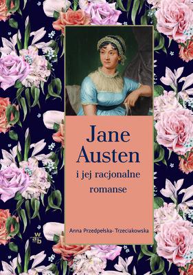 Anna Przedpełska-Trzeciakowska - Jane Austen i jej racjonalne romanse