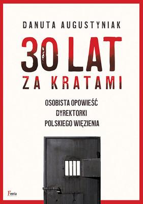 Danuta Augustyniak - 30 lat za kratami. Osobista opowieść dyrektorki polskiego więzienia