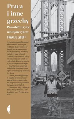 Charlie LeDuff - Praca i inne grzechy. Prawdziwe życie nowojorczyków