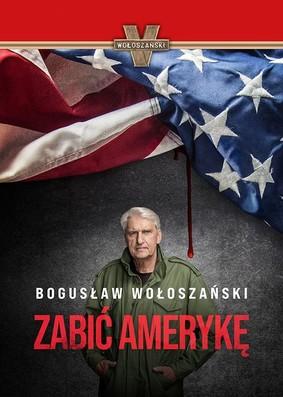 Bogusław Wołoszański - Zabić Amerykę