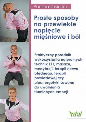 Paulina Jasińska - Proste sposoby na przewlekłe napięcie mięśniowe i ból