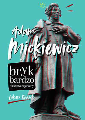 Łukasz Radecki - Adam Mickiewicz - bryk bardzo niekonwencjonalny